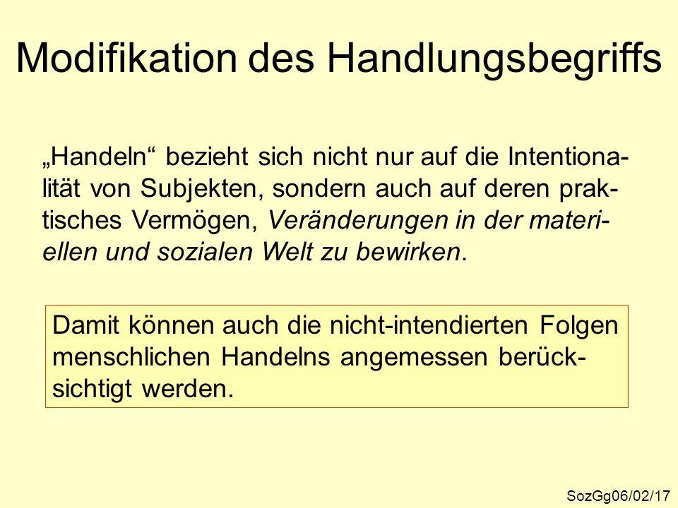 """Modifikation des Handlungsbegriffs SozGg06/02/17 """"Handeln"""" bezieht sich nicht nur auf die Intentiona- lität von Subjekten, sondern auch auf deren prak"""