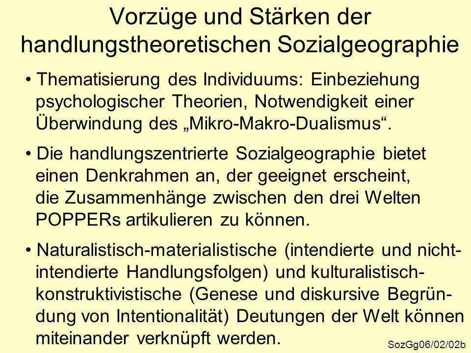 SozGg06/02/02b Vorzüge und Stärken der handlungstheoretischen Sozialgeographie Thematisierung des Individuums: Einbeziehung psychologischer Theorien,