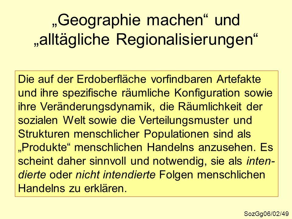 """""""Geographie machen"""" und """"alltägliche Regionalisierungen"""" SozGg06/02/49 Die auf der Erdoberfläche vorfindbaren Artefakte und ihre spezifische räumliche"""
