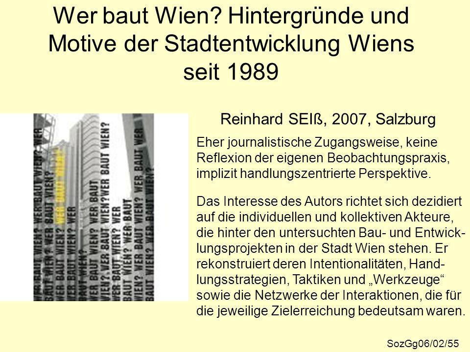 Wer baut Wien? Hintergründe und Motive der Stadtentwicklung Wiens seit 1989 SozGg06/02/55 Reinhard SEIß, 2007, Salzburg Eher journalistische Zugangswe