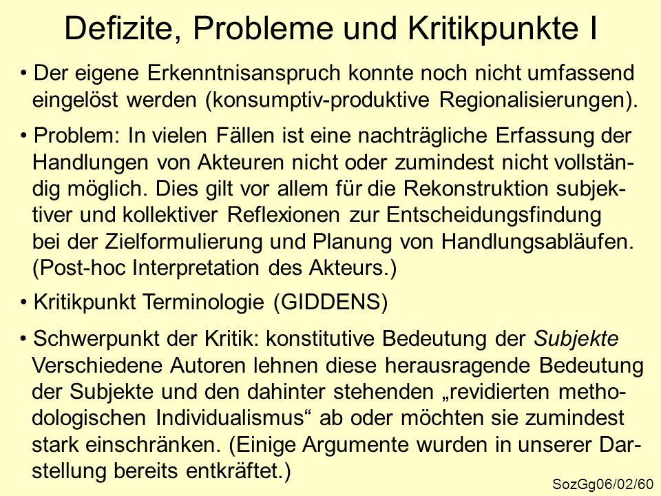 Defizite, Probleme und Kritikpunkte I SozGg06/02/60 Der eigene Erkenntnisanspruch konnte noch nicht umfassend eingelöst werden (konsumptiv-produktive