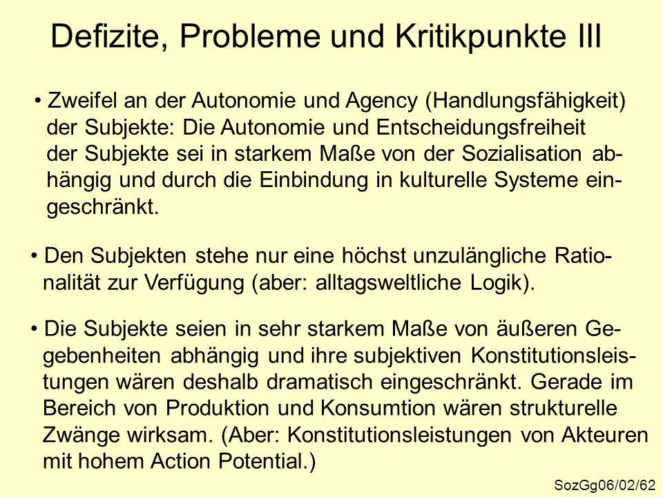 SozGg06/02/62 Defizite, Probleme und Kritikpunkte III Zweifel an der Autonomie und Agency (Handlungsfähigkeit) der Subjekte: Die Autonomie und Entsche