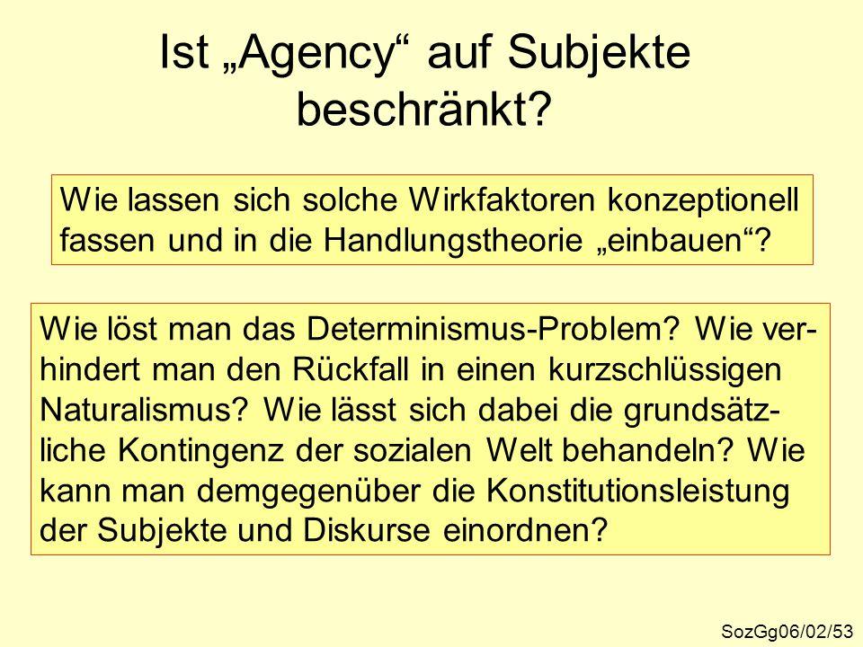 """SozGg06/02/53 Wie lassen sich solche Wirkfaktoren konzeptionell fassen und in die Handlungstheorie """"einbauen""""? Wie löst man das Determinismus-Problem?"""