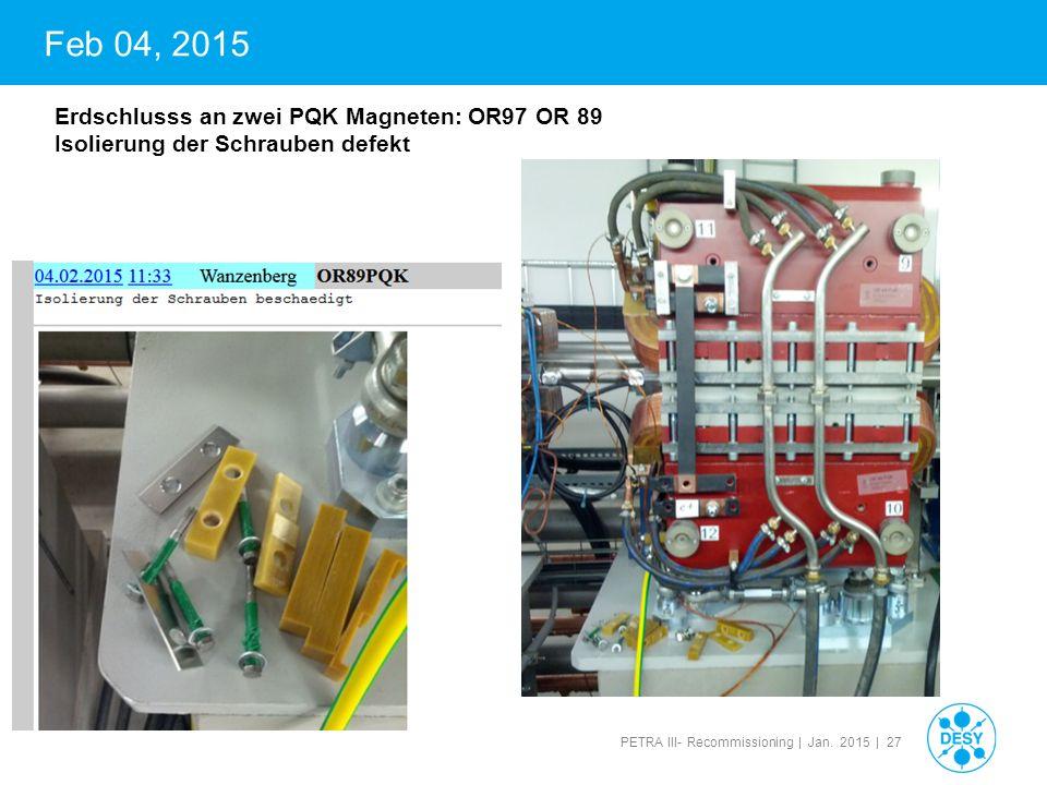 PETRA III- Recommissioning | Jan. 2015 | 27 Feb 04, 2015 Erdschlusss an zwei PQK Magneten: OR97 OR 89 Isolierung der Schrauben defekt
