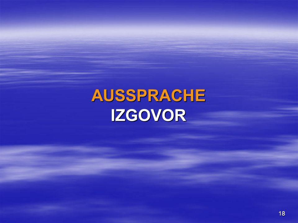 18 AUSSPRACHE IZGOVOR