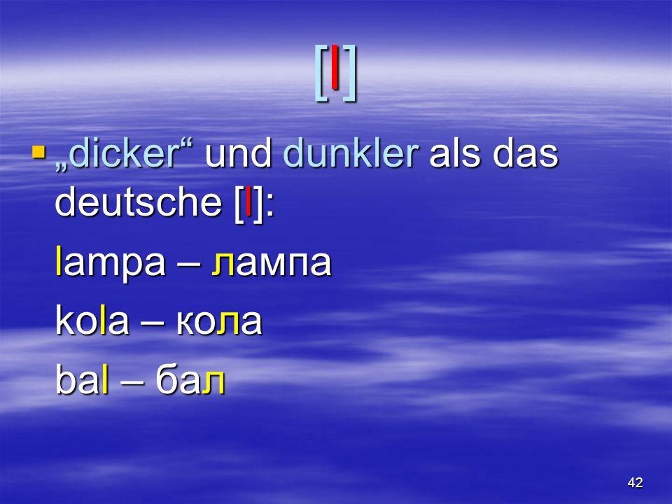 """42 [l][l][l][l]  """"dicker und dunkler als das deutsche [l]: lampa – лампа kola – кола bal – бал"""