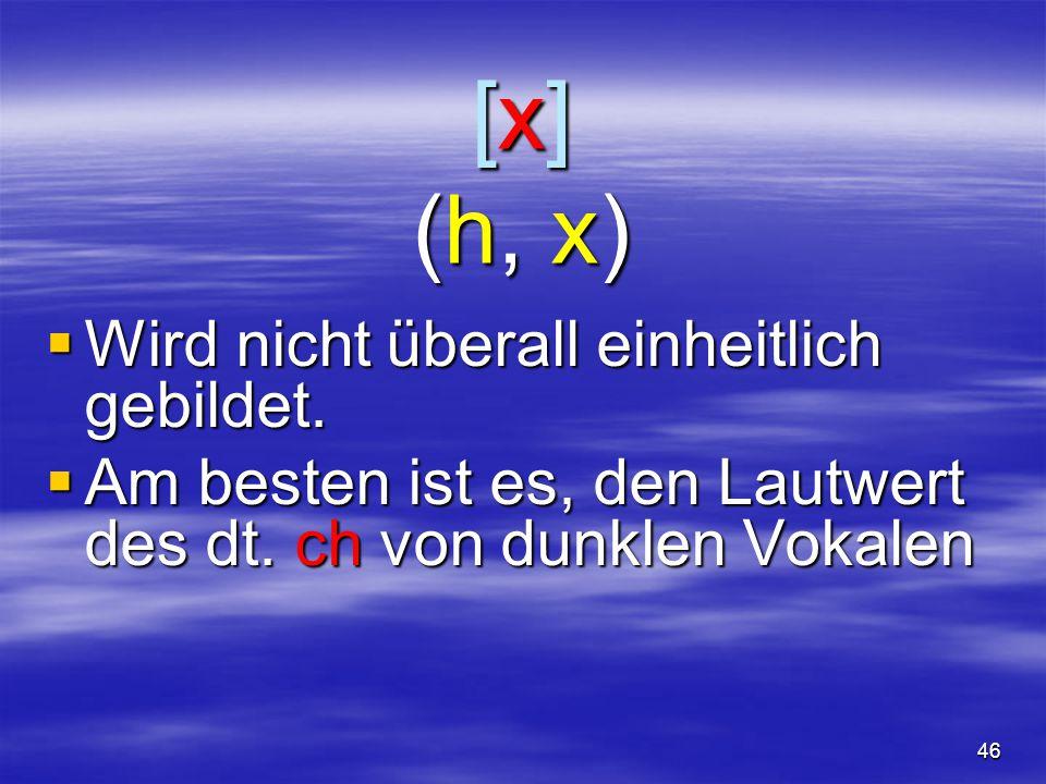 46 [x](h, x)[x](h, x)[x](h, x)[x](h, x)  Wird nicht überall einheitlich gebildet.