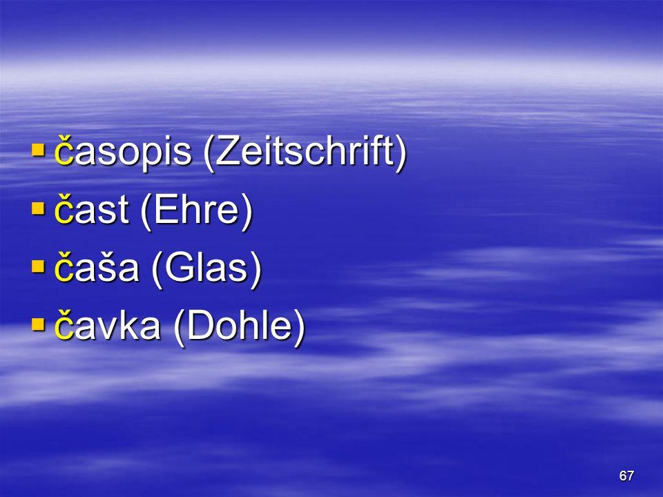 67  časopis (Zeitschrift)  čast (Ehre)  čaša (Glas)  čavka (Dohle)