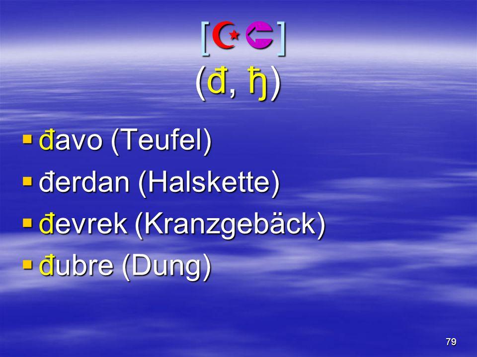 79 [](đ, ђ) [](đ, ђ) [](đ, ђ) [](đ, ђ)  đavo (Teufel)  đerdan (Halskette)  đevrek (Kranzgebäck)  đubre (Dung)