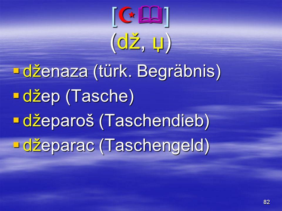 82 [  ] (dž, џ)  dženaza (türk.