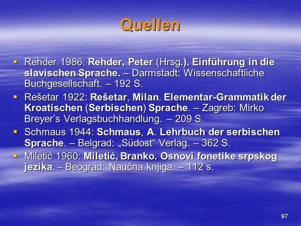 97 Quellen  Rehder 1986: Rehder, Peter (Hrsg.). Einführung in die slavischen Sprache.