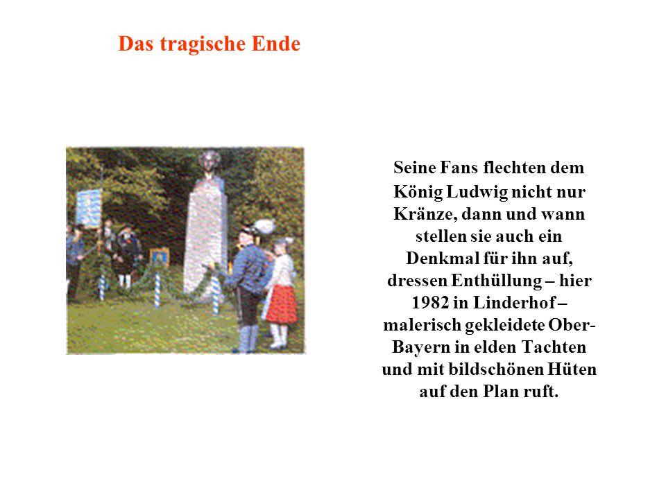 Seine Fans flechten dem König Ludwig nicht nur Kränze, dann und wann stellen sie auch ein Denkmal für ihn auf, dressen Enthüllung – hier 1982 in Linderhof – malerisch gekleidete Ober- Bayern in elden Tachten und mit bildschönen Hüten auf den Plan ruft.