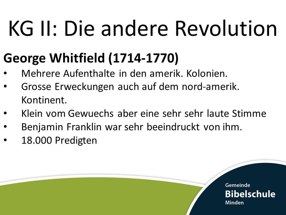 KG II: Die andere Revolution George Whitfield (1714-1770) Mehrere Aufenthalte in den amerik.