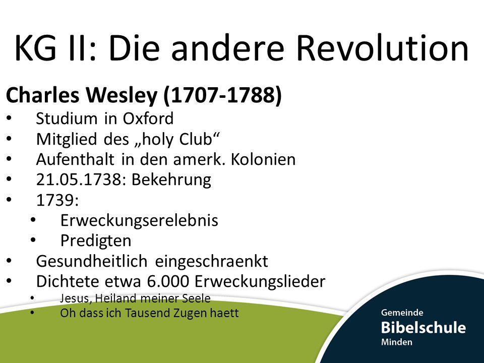 "KG II: Die andere Revolution Charles Wesley (1707-1788) Studium in Oxford Mitglied des ""holy Club Aufenthalt in den amerk."