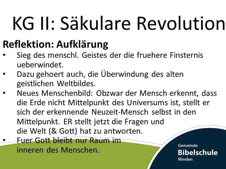 KG II: Säkulare Revolution Reflektion: Aufklärung Sieg des menschl.