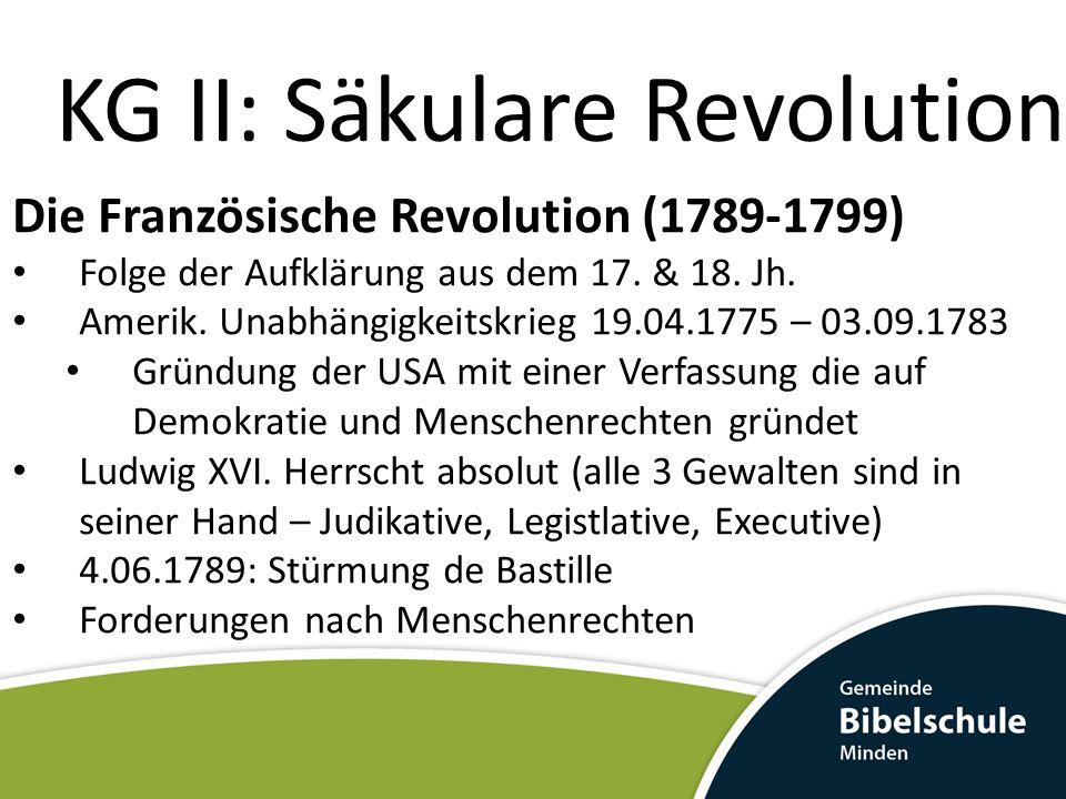 KG II: Säkulare Revolution Die Französische Revolution (1789-1799) Folge der Aufklärung aus dem 17.