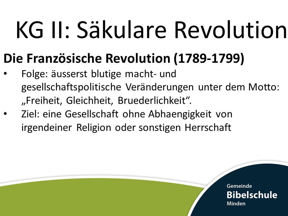 """KG II: Säkulare Revolution Die Französische Revolution (1789-1799) Folge: äusserst blutige macht- und gesellschaftspolitische Veränderungen unter dem Motto: """"Freiheit, Gleichheit, Bruederlichkeit ."""