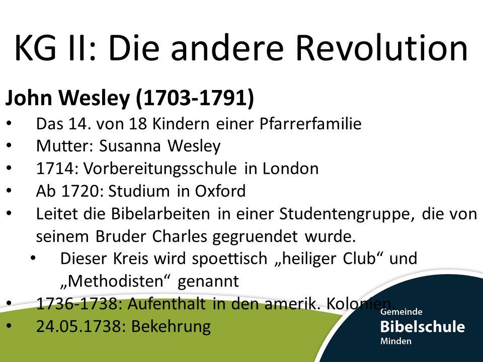 KG II: Die andere Revolution John Wesley (1703-1791) Das 14.