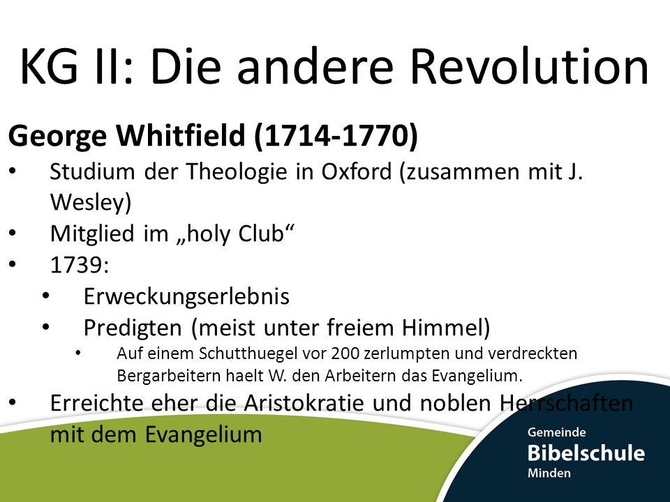 KG II: Die andere Revolution George Whitfield (1714-1770) Studium der Theologie in Oxford (zusammen mit J.