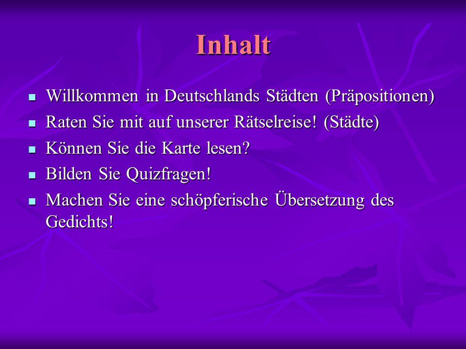 Inhalt Willkommen in Deutschlands Städten (Präpositionen) Willkommen in Deutschlands Städten (Präpositionen) Raten Sie mit auf unserer Rätselreise.