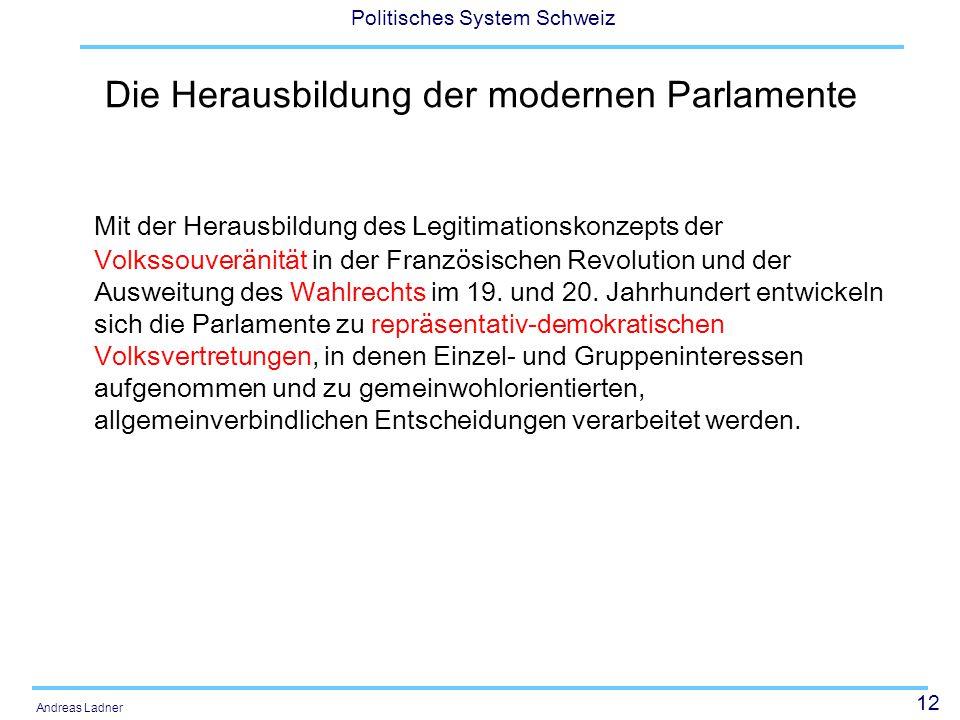 12 Politisches System Schweiz Andreas Ladner Die Herausbildung der modernen Parlamente Mit der Herausbildung des Legitimationskonzepts der Volkssouver