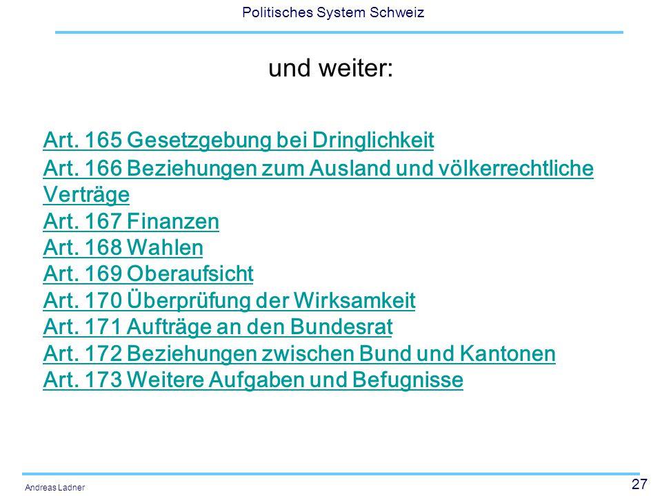 27 Politisches System Schweiz Andreas Ladner und weiter: Art. 165 Gesetzgebung bei Dringlichkeit Art. 166 Beziehungen zum Ausland und völkerrechtliche