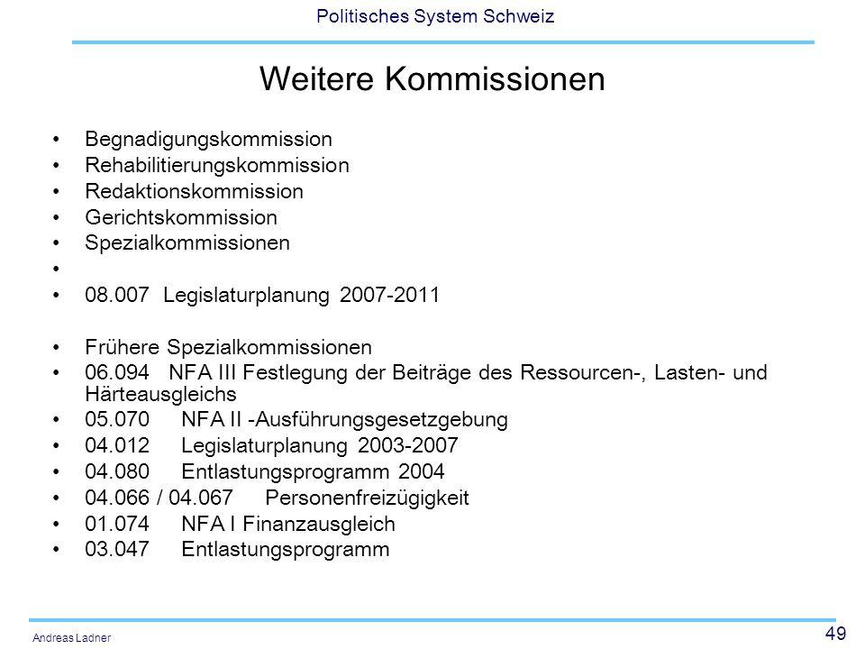 49 Politisches System Schweiz Andreas Ladner Weitere Kommissionen Begnadigungskommission Rehabilitierungskommission Redaktionskommission Gerichtskommi