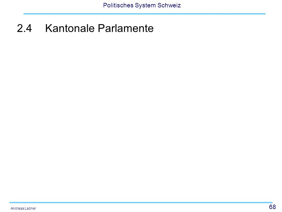 68 Politisches System Schweiz Andreas Ladner 2.4Kantonale Parlamente