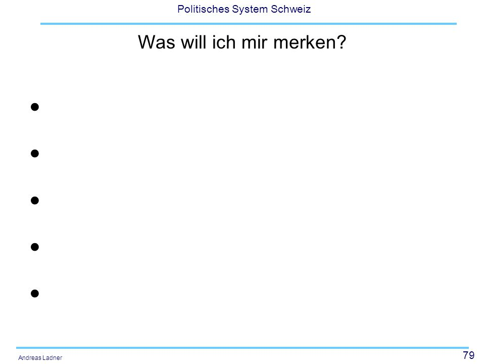 79 Politisches System Schweiz Andreas Ladner Was will ich mir merken?