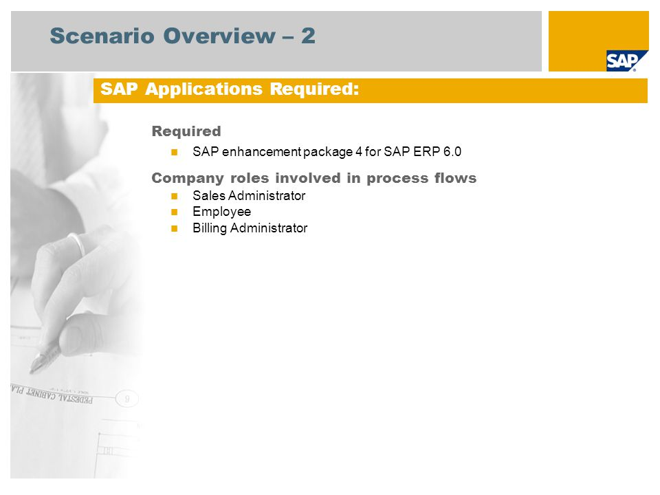 Scenario Overview – 2 Required SAP enhancement package 4 for SAP ERP 6.0 Company roles involved in process flows Sales Administrator Employee Billing