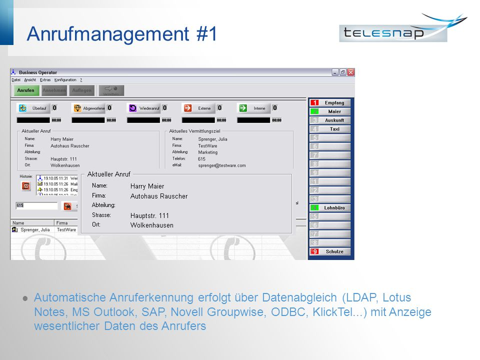 Anrufmanagement #1 Automatische Anruferkennung erfolgt über Datenabgleich (LDAP, Lotus Notes, MS Outlook, SAP, Novell Groupwise, ODBC, KlickTel...) mi