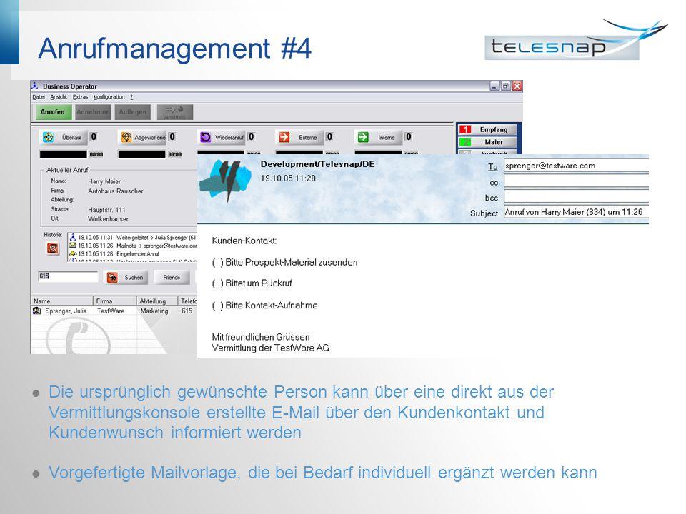 Anrufmanagement #4 Die ursprünglich gewünschte Person kann über eine direkt aus der Vermittlungskonsole erstellte E-Mail über den Kundenkontakt und Kundenwunsch informiert werden Vorgefertigte Mailvorlage, die bei Bedarf individuell ergänzt werden kann