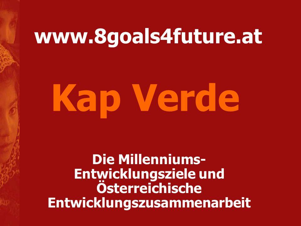 www.8goals4future.at Die Millenniums- Entwicklungsziele und Österreichische Entwicklungszusammenarbeit Kap Verde