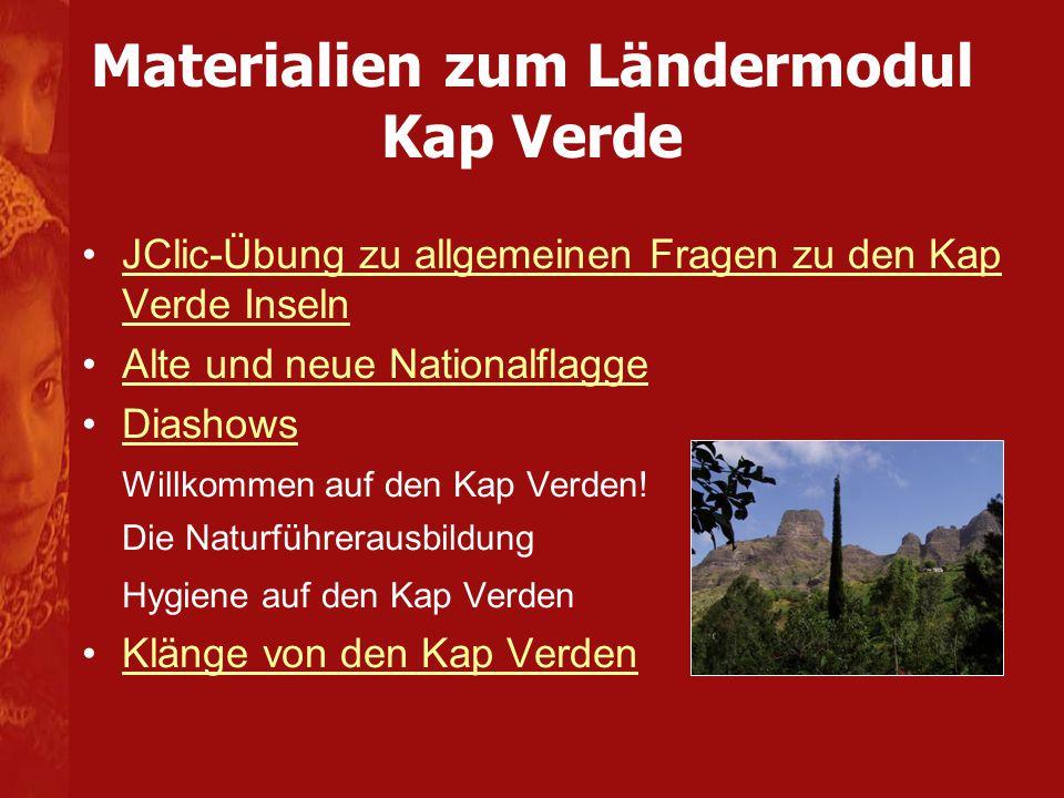 Materialien zum Ländermodul Kap Verde JClic-Übung zu allgemeinen Fragen zu den Kap Verde InselnJClic-Übung zu allgemeinen Fragen zu den Kap Verde Inseln Alte und neue Nationalflagge Diashows Willkommen auf den Kap Verden.