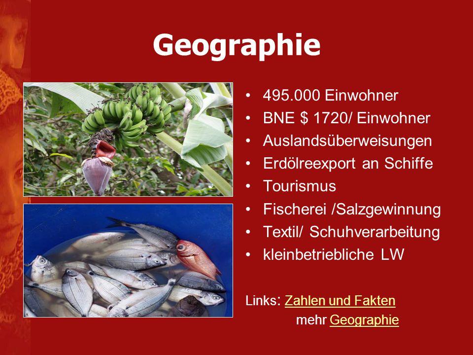 495.000 Einwohner BNE $ 1720/ Einwohner Auslandsüberweisungen Erdölreexport an Schiffe Tourismus Fischerei /Salzgewinnung Textil/ Schuhverarbeitung kl