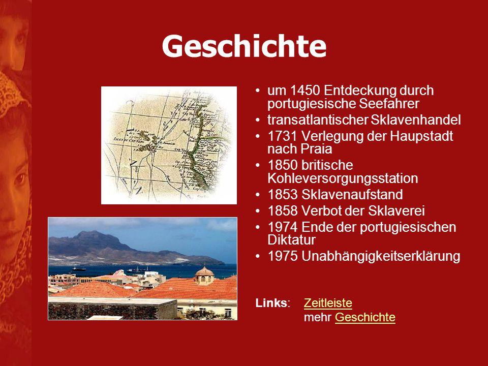 Geschichte um 1450 Entdeckung durch portugiesische Seefahrer transatlantischer Sklavenhandel 1731 Verlegung der Haupstadt nach Praia 1850 britische Ko