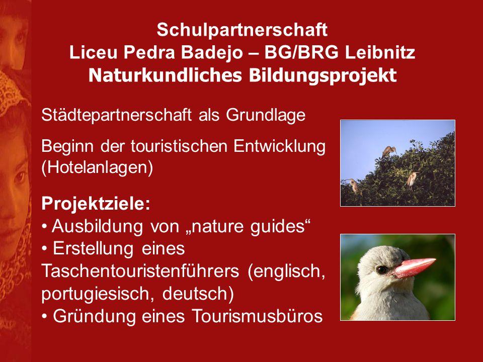 Schulpartnerschaft Liceu Pedra Badejo – BG/BRG Leibnitz Naturkundliches Bildungsprojekt Städtepartnerschaft als Grundlage Beginn der touristischen Ent
