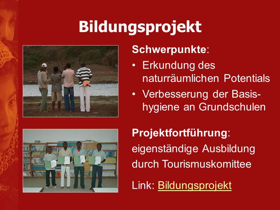 Bildungsprojekt Schwerpunkte: Erkundung des naturräumlichen Potentials Verbesserung der Basis- hygiene an Grundschulen Projektfortführung: eigenständige Ausbildung durch Tourismuskomittee Link: BildungsprojektBildungsprojekt