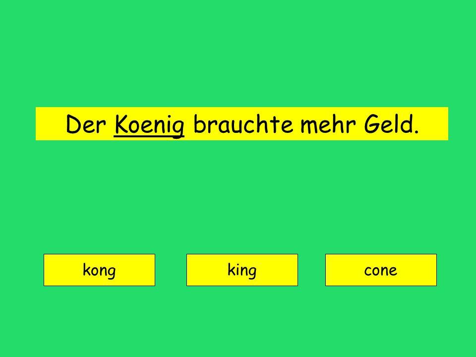 Der Koenig brauchte mehr Geld. kong kingcone