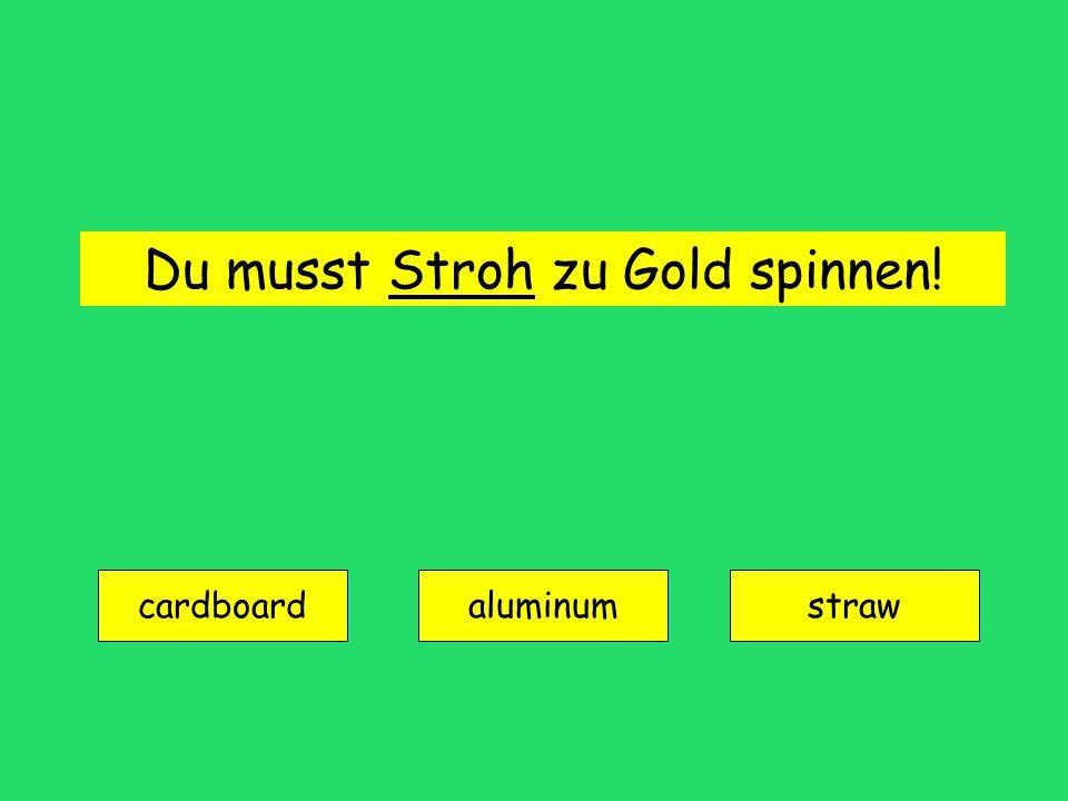 Du musst Stroh zu Gold spinnen! cardboard aluminumstraw