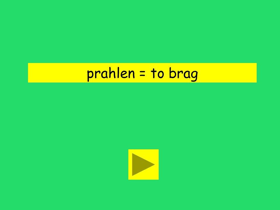 prahlen = to brag