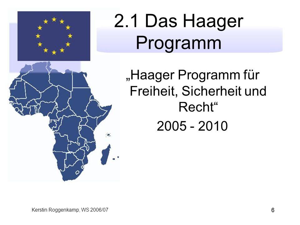 """Kerstin Roggenkamp, WS 2006/07 6 2.1 Das Haager Programm """"Haager Programm für Freiheit, Sicherheit und Recht 2005 - 2010"""