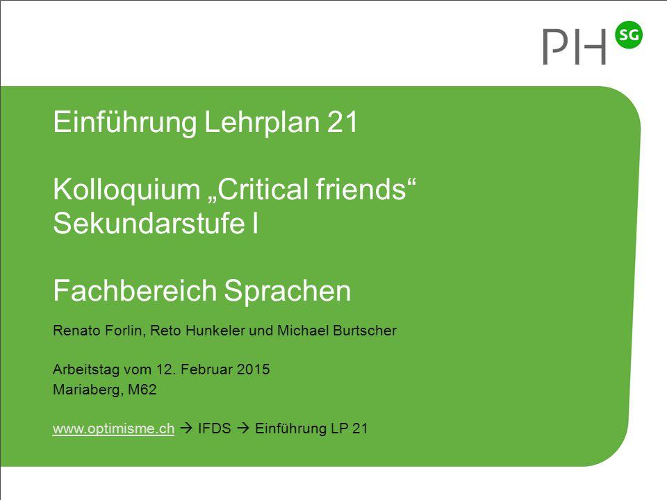 """1 Pädagogische Hochschule Kanton St.Gallen Einführung Lehrplan 21 Kolloquium """"Critical friends"""" Sekundarstufe I Fachbereich Sprachen Renato Forlin, Re"""