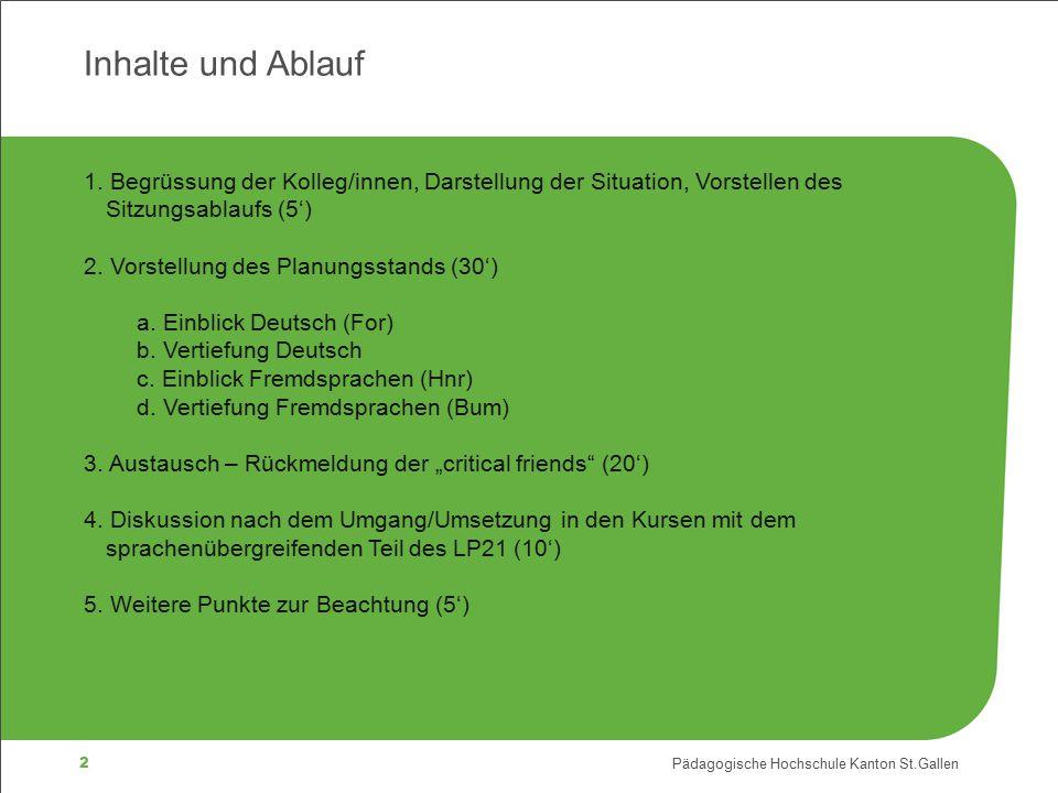2 Pädagogische Hochschule Kanton St.Gallen 1. Begrüssung der Kolleg/innen, Darstellung der Situation, Vorstellen des Sitzungsablaufs (5') 2. Vorstellu