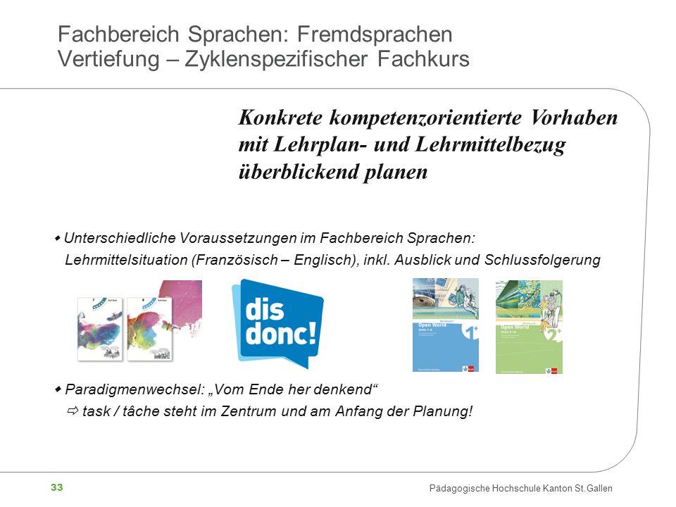 33 Pädagogische Hochschule Kanton St.Gallen Fachbereich Sprachen: Fremdsprachen Vertiefung – Zyklenspezifischer Fachkurs  Unterschiedliche Voraussetz