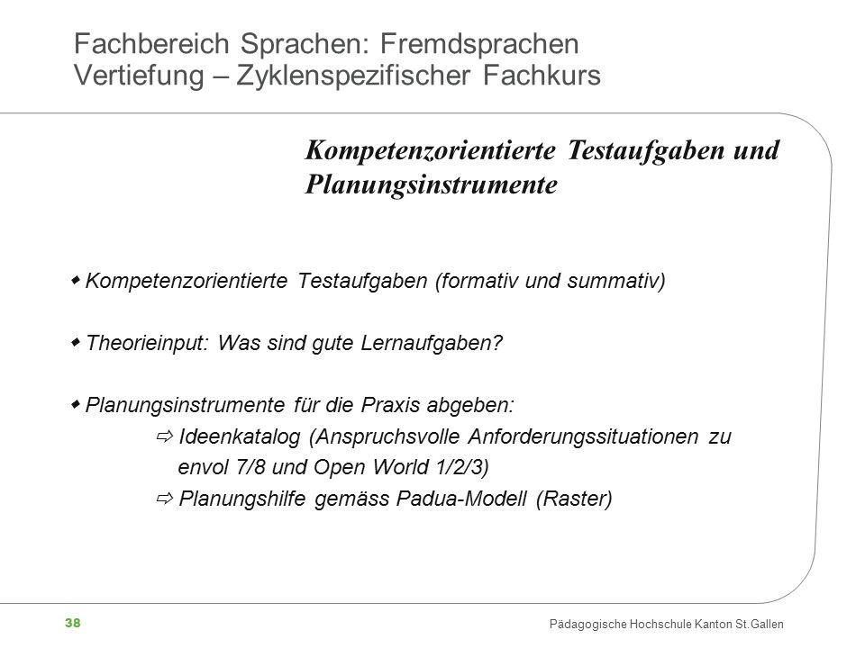 38 Pädagogische Hochschule Kanton St.Gallen Fachbereich Sprachen: Fremdsprachen Vertiefung – Zyklenspezifischer Fachkurs  Kompetenzorientierte Testau