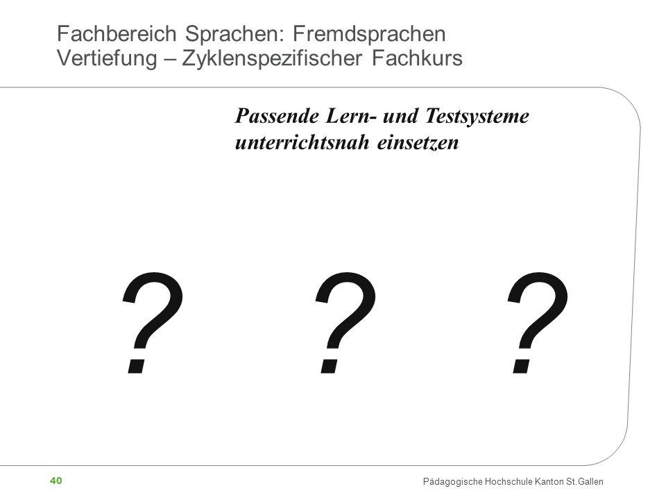 40 Pädagogische Hochschule Kanton St.Gallen Fachbereich Sprachen: Fremdsprachen Vertiefung – Zyklenspezifischer Fachkurs ? ? ? Passende Lern- und Test