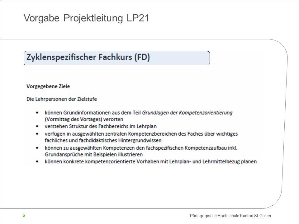 5 Pädagogische Hochschule Kanton St.Gallen Vorgabe Projektleitung LP21