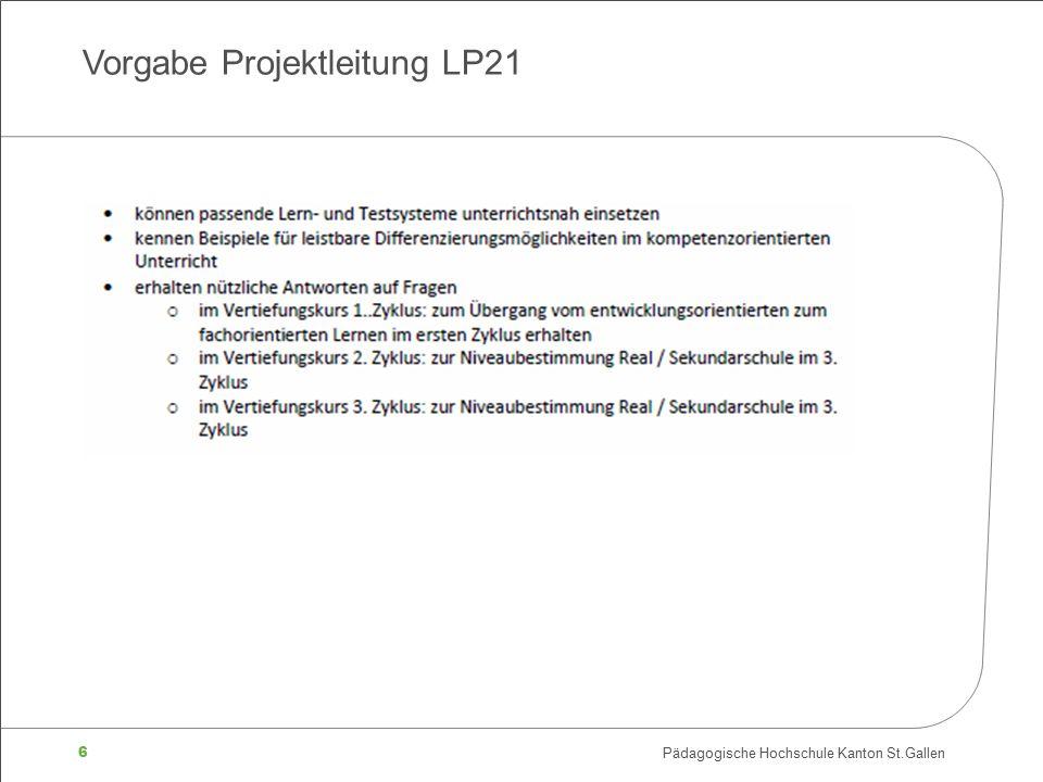 6 Pädagogische Hochschule Kanton St.Gallen Vorgabe Projektleitung LP21
