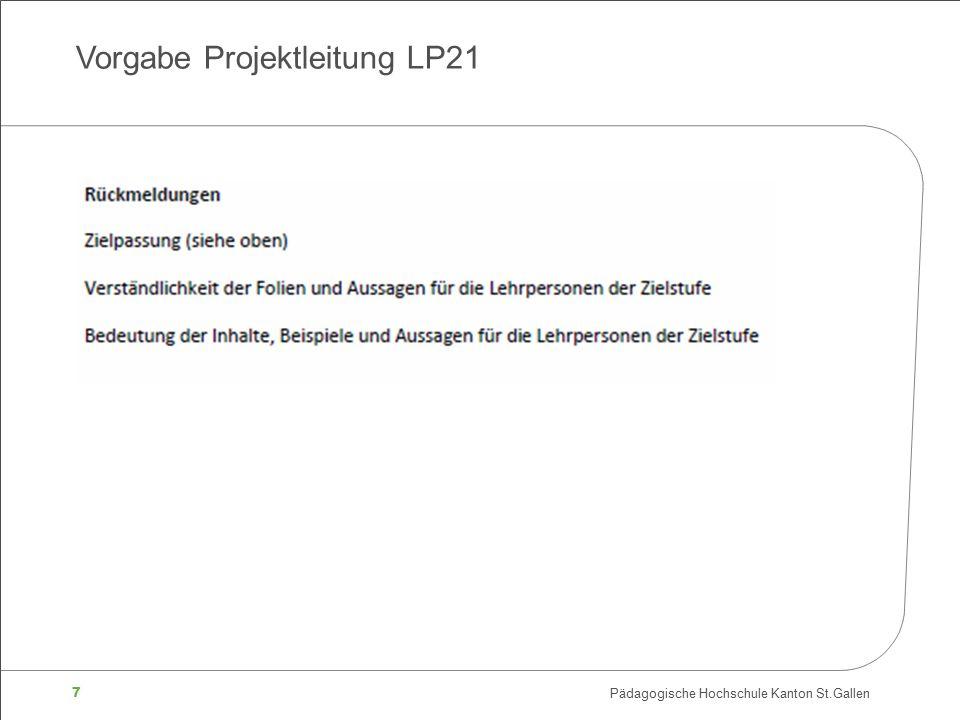 7 Pädagogische Hochschule Kanton St.Gallen Vorgabe Projektleitung LP21